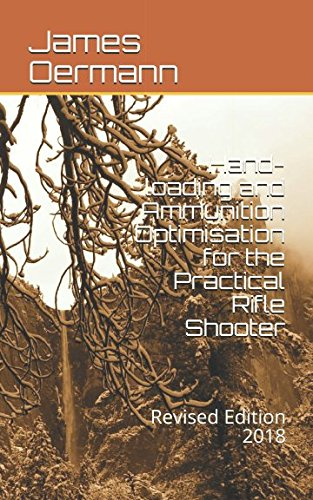 unition Optimisation for the Practical Rifle Shooter: Revised Edition 2018 ()