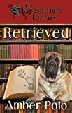 Retrieved (The Shapeshifters' Library Book 2)