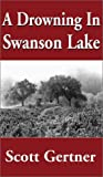 A Drowning in Swanson Lake, Scott Gertner, 1401032575
