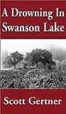 A Drowning in Swanson Lake, Scott Gertner, 1401032575