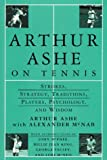 img - for Arthur Ashe On Tennis: Strokes, Strategy, Traditions, Players, Psychology, and Wisdom book / textbook / text book