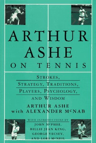 Books : Arthur Ashe On Tennis: Strokes, Strategy, Traditions, Players, Psychology, and Wisdom