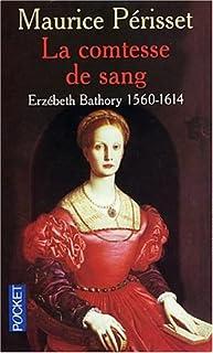 La comtesse de sang : Erzébeth Bathory, 1560-1614