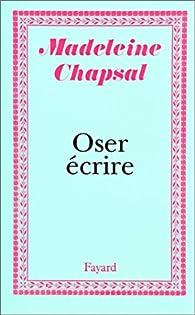 Oser écrire par Madeleine Chapsal