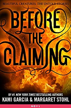 Before the Claiming (Beautiful Creatures: The Untold Stories) by [Garcia, Kami, Stohl, Margaret]