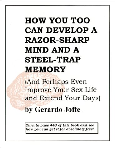 How You Too Can Develop a Razor-Sharp Mind and a Steel-Trap Memory ()
