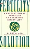 The Fertility Solution, A. Toth, 0871134586