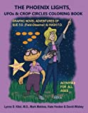 THE PHOENIX  LIGHTS, UFOs & CROP CIRCLES COLORING BOOK (with colored Graphic Novel): Adventures of Sue FO (Field Observer) & Hugh FO