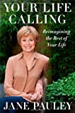 img - for Your Life Calling: Reimagining the Rest of Your Life by Pauley, Jane (January 7, 2014) Hardcover book / textbook / text book