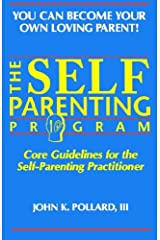 The SELF-PARENTING PROGRAM (You Can Become Your Own Loving Parent) Paperback