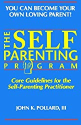 The SELF-PARENTING PROGRAM (You Can Become Your Own Loving Parent)