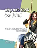 img - for Why Not Knot For Fun: A Kid Friendly Guide to Knots & Adventure book / textbook / text book