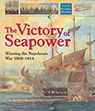 Victory of Sea Power: Winning the Napoleonic War 1806-1814 (Caxton Pictorial Histories)