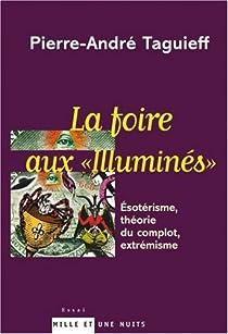 La Foire aux illuminés : Esotérisme, théorie du complot, extrémisme par Taguieff