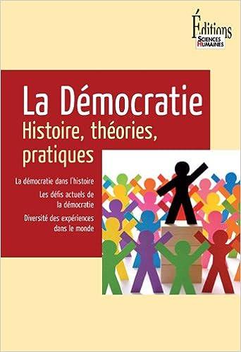 Lire en ligne La Démocratie : Histoire, théories, pratiques pdf