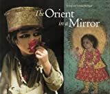 The Orient in a Mirror, Roland Michaud and Sabrina Michaud, 0810948443