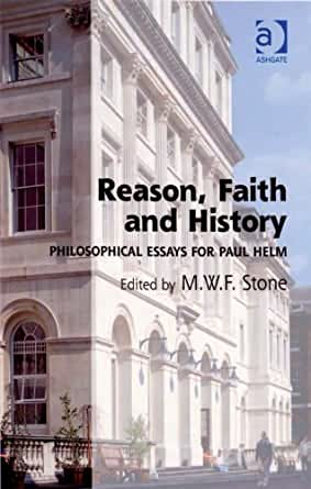 faith and reason essays Faith, in the religious sense, is the belief based upon our spiritual connections with god faith aids, stabilizes and nourishes us spiritually allowing our knowledge of his words to grow.