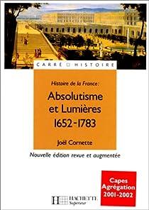 Histoire de la France. Absolutisme et lumières, 1652-1783 par Cornette