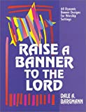 Raise a Banner to the Lord, Dale A. Bargmann, 0570046262