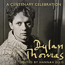 Dylan Thomas: A Centenary Celebration Audiobook by Hannah Ellis (editor) Narrated by Malk Williams