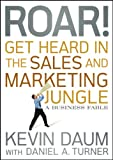 Roar! Get Heard in the Sales and Marketing Jungle, Kevin Daum, 0470598794