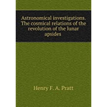 Astronomical investigations. The cosmical relations of the revolution of the lunar apsides .