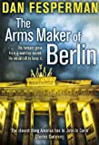 The Arms Maker of Berlin by Dan Fesperman front cover