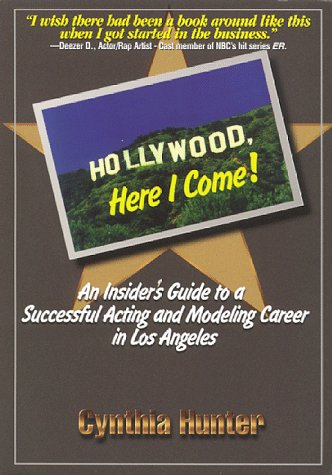 Descargar Libro Hollywood, Here I Come!: An Insider's Guide To A Successful Acting & Modeling Career In Los Angeles Cynthia Hunter