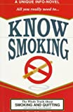 img - for Know Smoking: (A Unique Info-Novel) : The Whole Truth About Smoking and Quitting book / textbook / text book