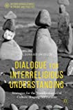 Dialogue for Interreligious Understanding: Strategies for the Transformation of Culture-Shaping Institutions (Interreligious Studies in Theory and Practice)
