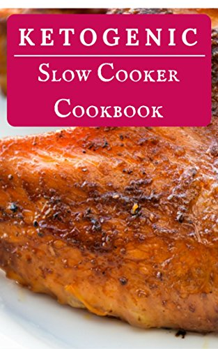 Ketogenic Slow Cooker Cookbook: Delicious And Healthy Ketogenic Diet Slow Cooker Recipes (Low Carb High Fat Diet Book 1) by Jennifer Walker