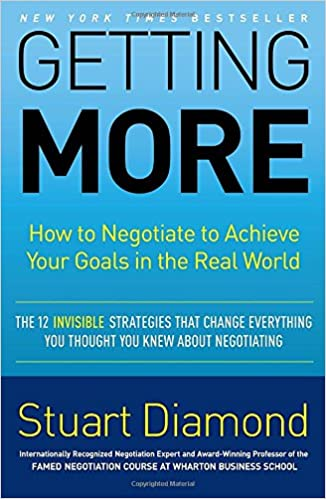 Getting More How to Negotiate to Achieve Your Goals in the Real World