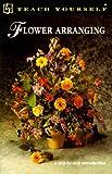 Flower Arranging (Teach Yourself)