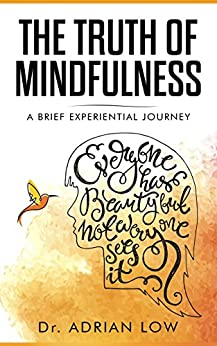 The Truth of Mindfulness: A Brief Experiential Journey by [Low, Adrian]