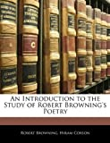 An Introduction to the Study of Robert Browning's Poetry, Robert Browning and Hiram Corson, 1145729592