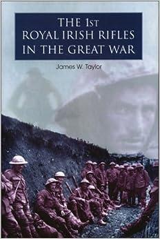 1st Royal Irish Rifles in the Great War (New Irish Military History)