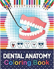 Dental Anatomy Coloring Book: Fun and Easy Kids & Adult Coloring Book for Dental Assistants, Dental Students, Dental Hygienists, Dental Therapists, Periodontists and Dentists. Review Questions and Answers for Dental Assisting.