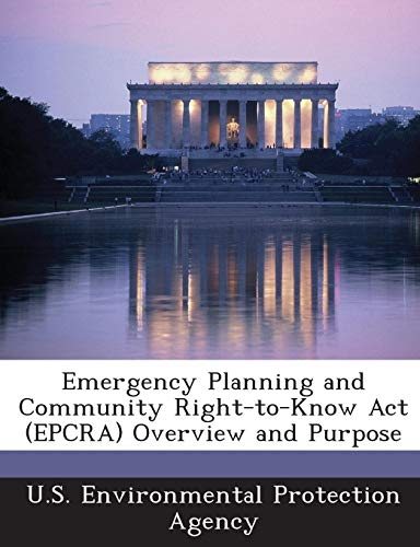 Emergency Planning and Community Right-to-Know Act (EPCRA) Overview and Purpose (Emergency Planning And Community Right To Know Act)