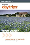 Day Trips from Austin, 5th: Getaway Ideas for the Local Traveler (Day Trips Series)