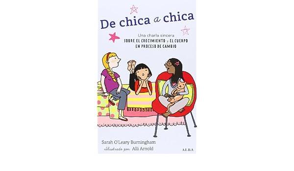 De chica a chica. Una charla sincera sobre el crecimiento y el cuerpo en proceso de cambio: Sarah OLeary Burningham: 9788490650028: Amazon.com: Books
