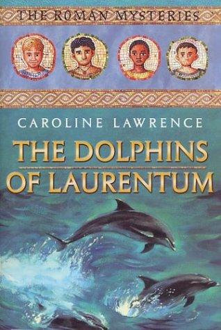 The Dolphins of Laurentum: The Roman Mysteries, Book IV pdf epub