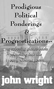 Prodigious Political Ponderings & Prognostications...: ...a sobering glance back; slouching into ...