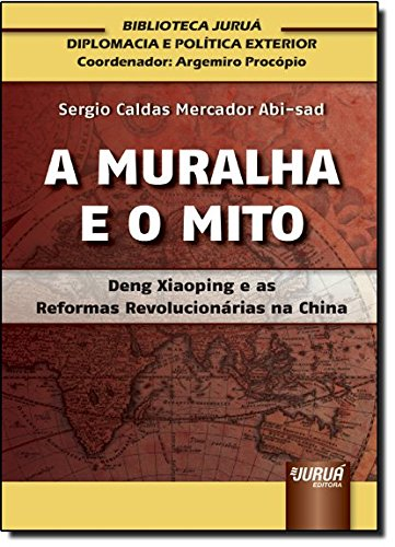 Download A Muralha e o Mito. Deng Xiaoping e as Reformas Revolucionárias na China pdf