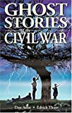 Ghost Stories of the Civil War, Dan Asfar and Edrick Thay, 1894877160