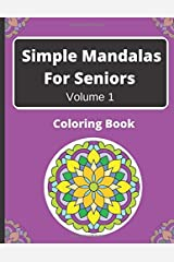Simple Mandalas for Seniors - Volume 1: Coloring Book with Relaxing Designs for Seniors, Beginners or Those with Dementia or Alzheimer's Disease Paperback