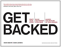 Get Backed: Craft Your Story, Build the Perfect Pitch Deck, and Launch the Venture of Your Dreams (English Edition) por [Baehr, Evan, Loomis, Evan]