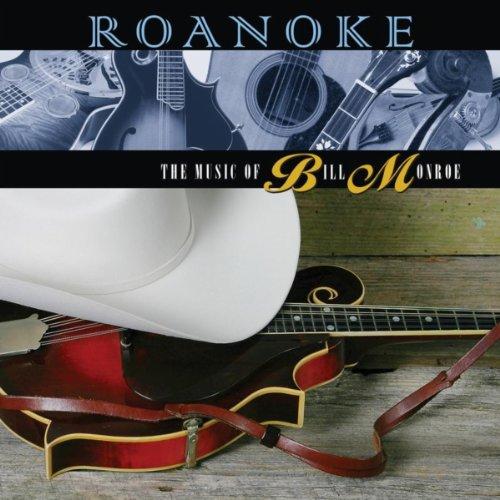 Roanoke : The Music Of Bill Monroe