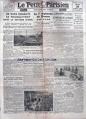 PETIT PARISIEN (LE) du 29/07/1942 - DE DURS COMBATS SE POURSUIVENT DANS LE SECTEUR D'OREL - LE 1ER REGIMENT DE FRNCE EST CREE - LE MARECHAL BADOGLIO DISSOUT LE PARTI FASCISTE.