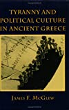 Tyranny and Political Culture in Ancient Greece, James F. McGlew, 0801483875