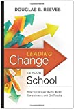 img - for Leading Change in Your School: How to Conquer Myths, Build Commitment, and Get Results by Douglas B. Reeves published by Association for Supervision & Curriculum Developme (2009) Paperback book / textbook / text book
